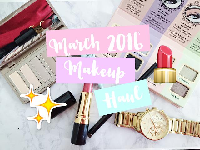 March 2016 Makeup Haul