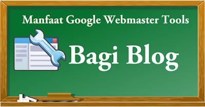 Manfaat Webmaster Tools Bagi Blog