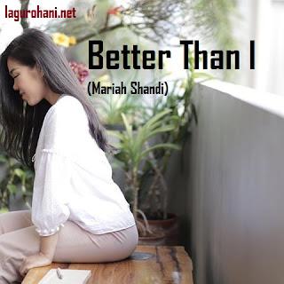 Download Lagu Better Than I (Mariah Shandi)