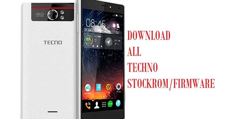 DOWNLOAD ALL STOCK ROMS/FIRMWARE FOR TECHNO DEVICES - TECH