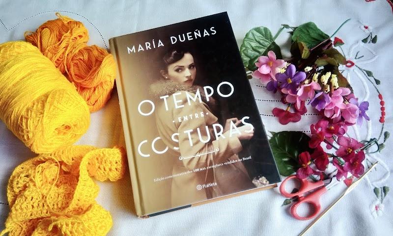 [RESENHA #579] O TEMPO ENTRE COSTURAS - MARÍA DUEÑAS