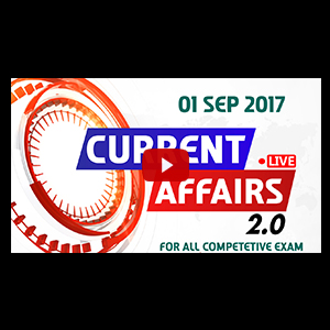 Current Affairs Live 2.0 | 01 SEPT 2017 | करंट अफेयर्स लाइव 2.0 | All Competitive Exams