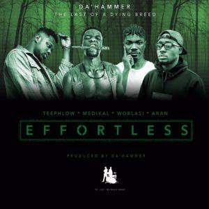 Da Hammer – Effortless (Feat. Teephlow, Medikal, Akan & Worlasi)