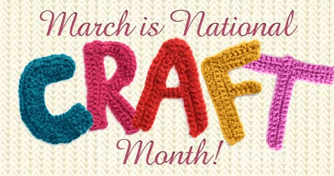 March is National Craft Month - I Totally Forgot!!!