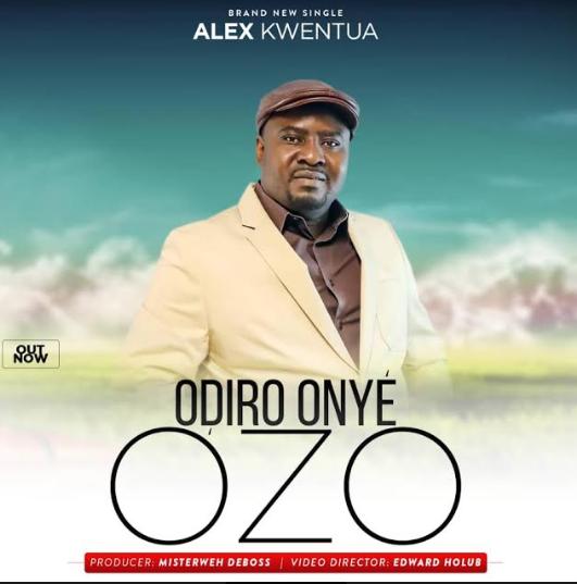 VIDEO: ODIRO ONYE OZO - ALEX KWENTUA.jpg