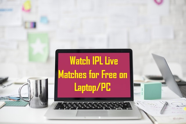 Watch IPL Live Matches for Free on Laptop/PC or IPL 2018 Live Streaming