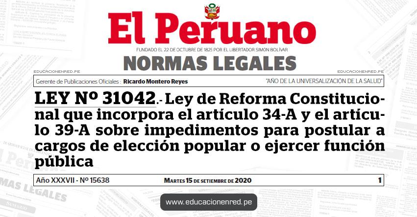 LEY Nº 31042.- Ley de Reforma Constitucional que incorpora el artículo 34-A y el artículo 39-A sobre impedimentos para postular a cargos de elección popular o ejercer función pública