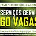 AUXILIAR DE SERVIÇOS GERAIS 60 VAGAS SEGUNDA A SEXTA OU ESCALA 12X36