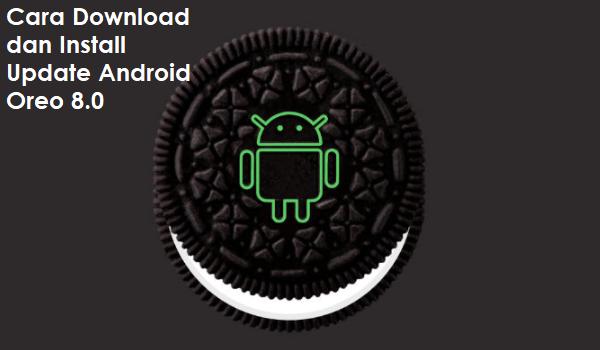 Cara Download dan Install Update Android Oreo 8.0