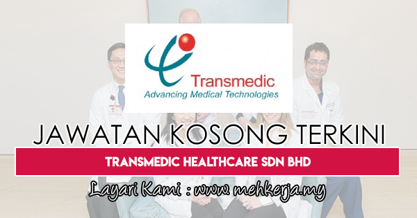 Jawatan Kosong Terkini 2018 di Transmedic Healthcare Sdn Bhd