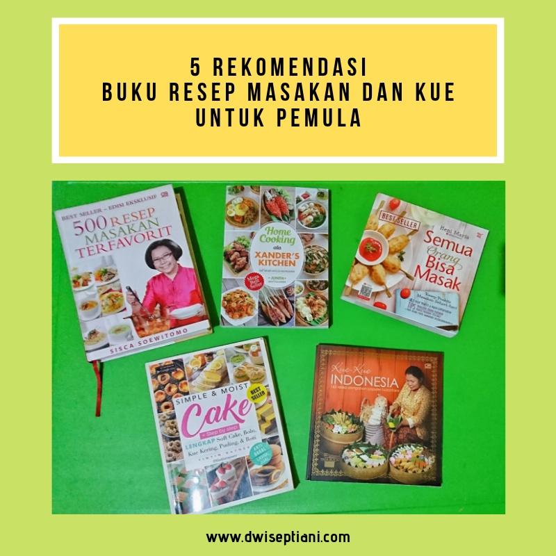 5 Rekomendasi Buku Resep Masakan Dan Kue Untuk Pemula Dwi Septiani