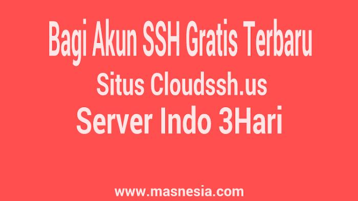 Bagi Akun SSH Cloudssh.us Server Indo 3Hari Gratis Terbaru 04 Agustus 2017