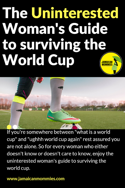THE UNINTERESTED WOMAN'S GUIDE TO SURVIVING THE WORLD CUP