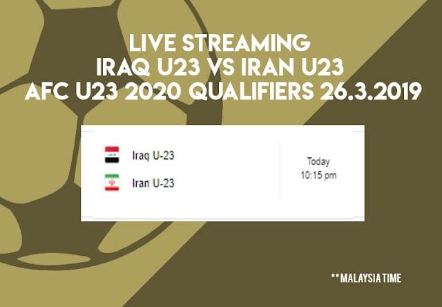Live Streaming Iraq vs Iran AFC U23 Qualifiers 26.3.2019