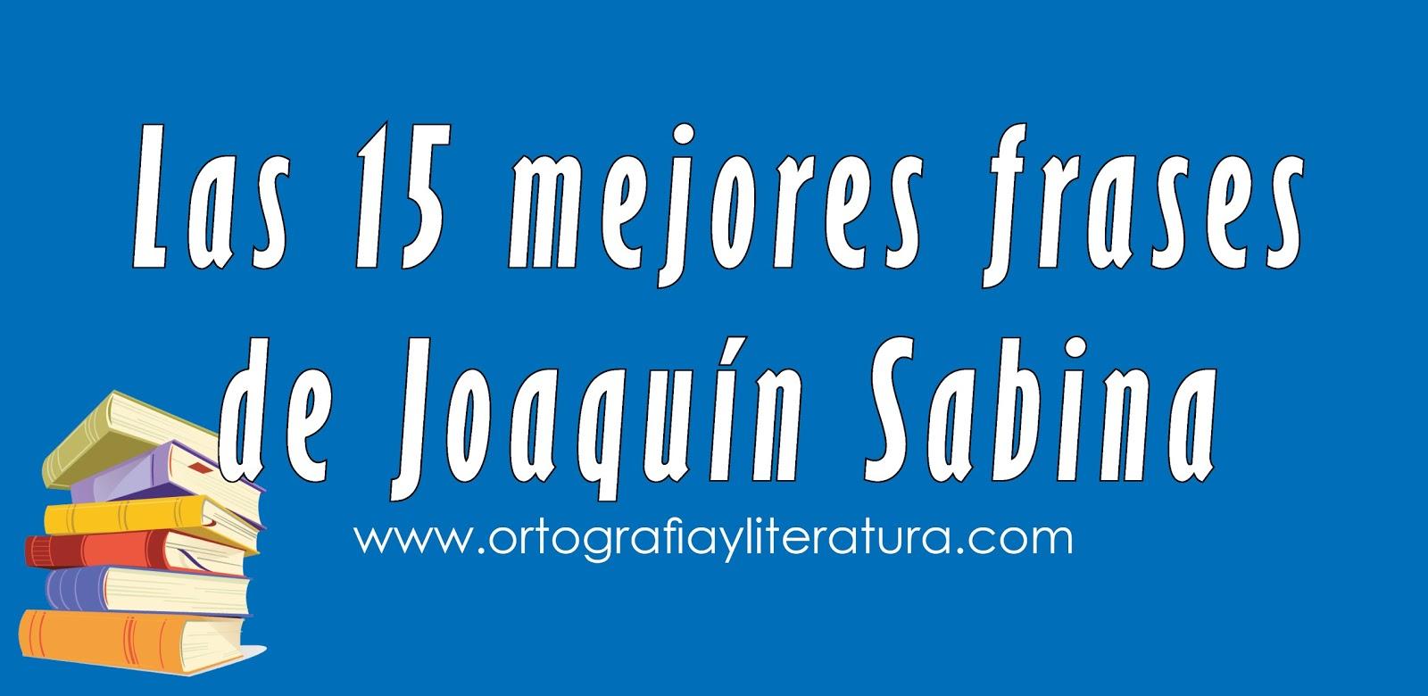 Las 15 Mejores Frases De Joaquin Sabina Ortografia Y Literatura