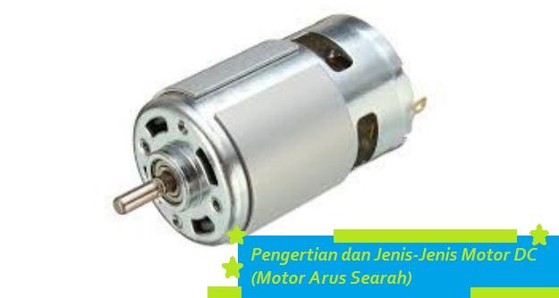Pengertian Dan Jenis Jenis Motor Dc Motor Arus Searah Siddix