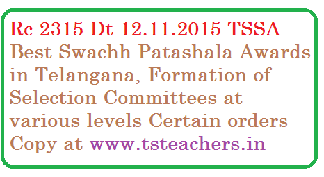 Rc No 2315 SSA Telangana, Hyderabad | Best Swachh Patashala Awards in Telangana at various levels | Rc 2315 Formation of committees at various levels to select Best Swachh Patashala Awards at School Complex, Mandal, District and State levels in Telangana State | Instructions to form committee at School Complex, Mandal, Distirct and State levels by SSA Telangana Vide Rc 2315 Dt 12.11.2015 ts-rc-2315-best-swachh-patashala-awards-in-telangana