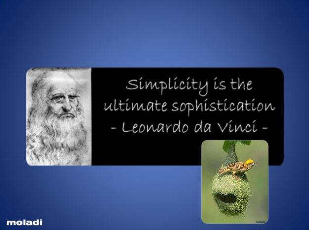 """Simplicity is the ultimate sophistication."" - moladi"