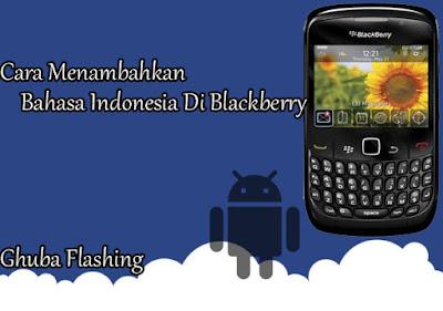 Cara Praktis Menambahkan Bahasa Indonesia Di Blackberry Cara Praktis Menambahkan Bahasa Indonesia Di Blackberry