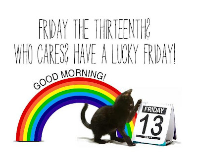Friday the 13th? Who cares! Have a lucky Friday!