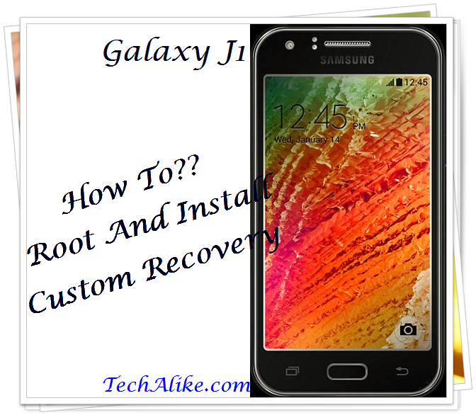 How To Root And Install TWRP Recovery In Samsung Galaxy J1 - Tech Invade