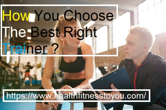 How You Choose The Best Right Trainer ?