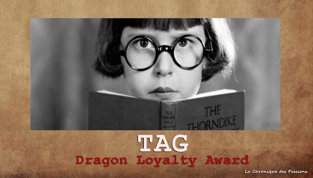 http://lachroniquedespassions.blogspot.fr/2016/05/tag-dragon-loyalty-award.html