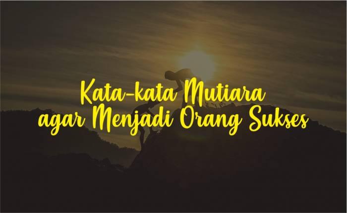 Kata-kata Mutiara agar Menjadi Orang Sukses