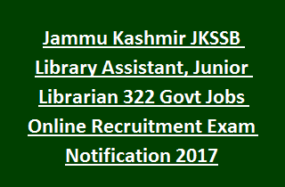 Jammu Kashmir JKSSB Library Assistant, Junior Librarian 322 Govt Jobs Online Recruitment Exam Notification 2017