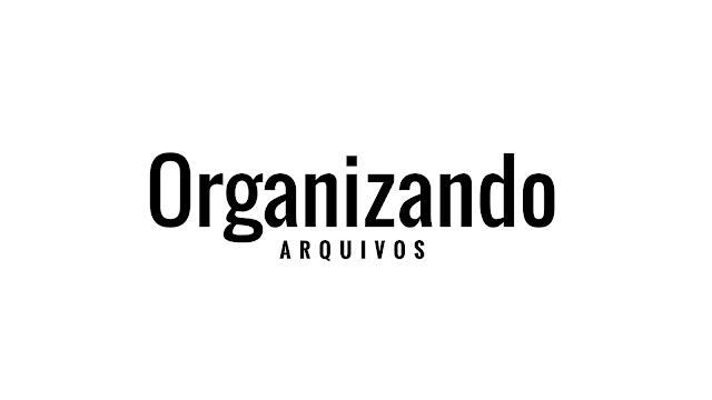 Organizando arquivos: papelada em ordem!