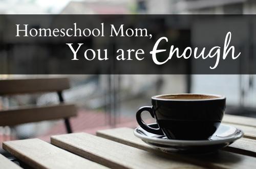 Homeschool Mom, You are Enough