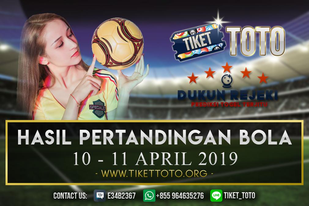 HASIL PERTANDINGAN BOLA TANGGAL  10 – 11 APRIL 2019