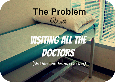 The Problem with Visiting All the Doctors (Within the Same Office)