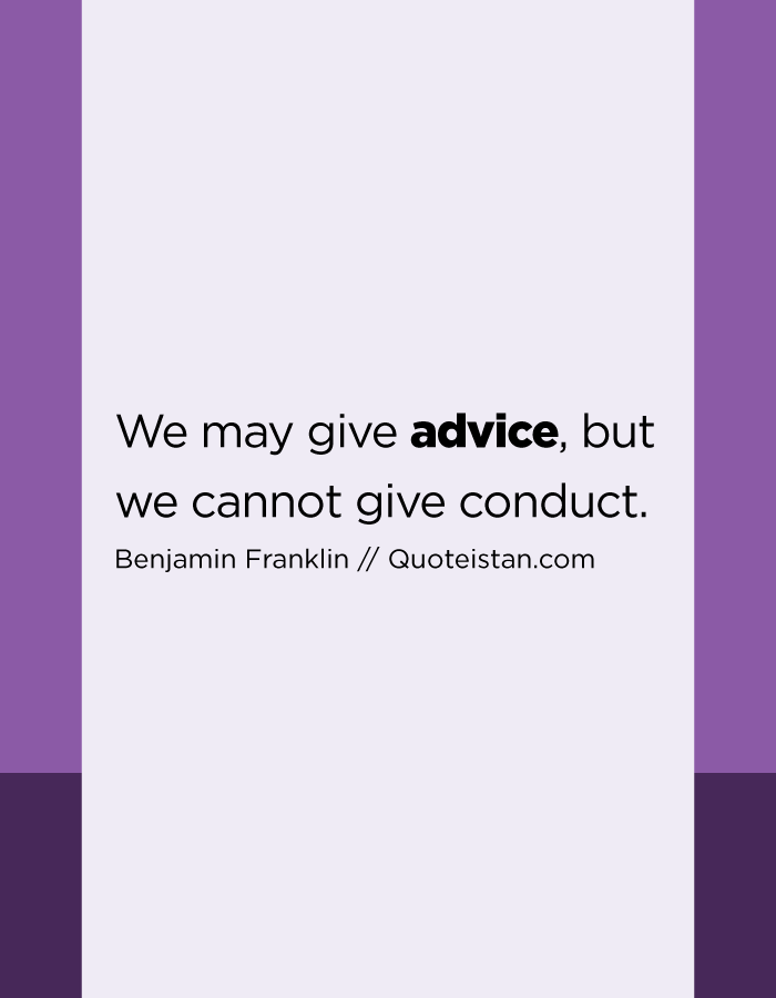 We may give advice, but we cannot give conduct.
