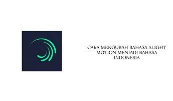 Cara Mengubah Bahasa di Alight Motion Menjadi Bahasa Indonesia