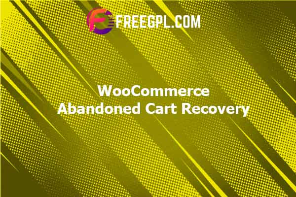 WooCommerce Abandoned Cart Recovery Nulled Download Free