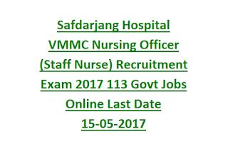 Safdarjang Hospital VMMC Nursing Officer (Staff Nurse) Recruitment Exam 2017 113 Govt Jobs Online Last Date 15-05-2017