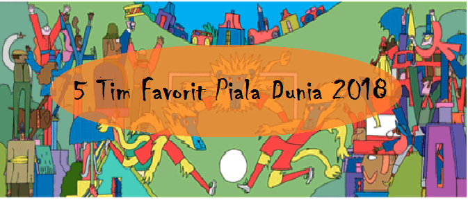 5 Tim Favorit Piala Dunia 2018