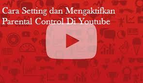 Cara Setting dan Mengaktifkan Parental Control Di Youtube