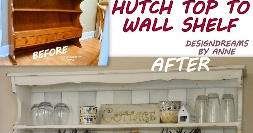 DesignDreams By Anne How To Make A Wall Shelf Out Of Hutch