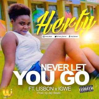Herty ft Lisbon xIgwe-Never let you go (produced by M Jay Beats)