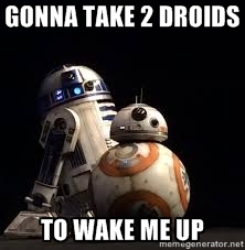 Both R2D2 and BB-8 will need to wake me up for running in the morning.