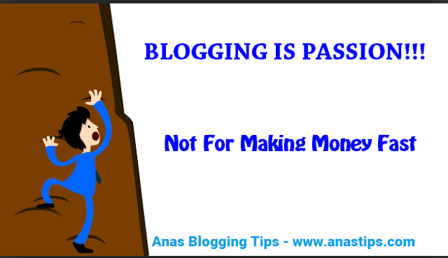 Blogging Is Passion, Not For Making Money Fast by Anas Blogging Tips