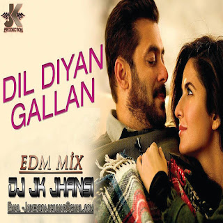 Dil Diyan Gallan - Tiger Zinda Hai - ( EDM MIX ) - JK Production
