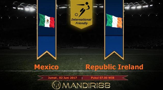 Prediksi Bola : Mexico (N) Vs Republic of Ireland , Jumat 02 Juni 2017 Pukul 07.00 WIB