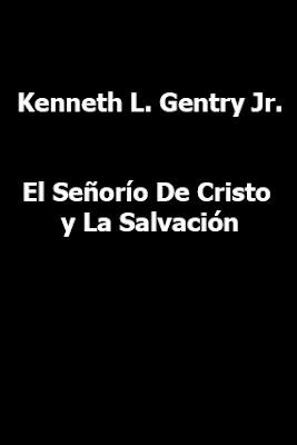 Kenneth L. Gentry Jr.-El Señorío De Cristo y La Salvación-
