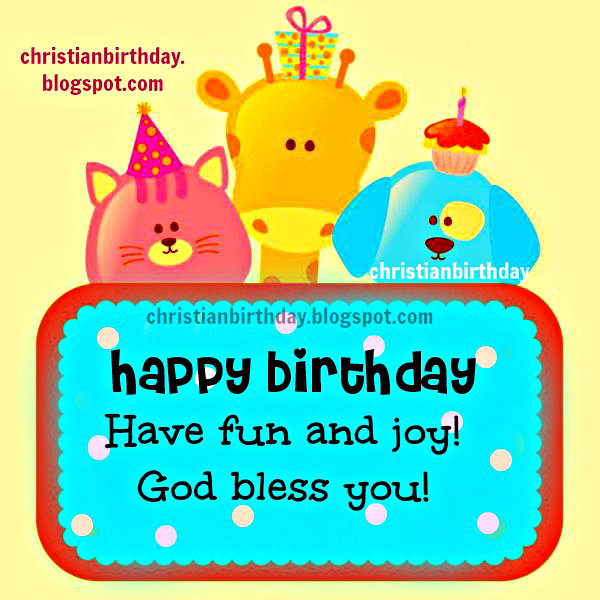 Happy birthday to you, fun, joy, nice wishes for daughter, son, child, kid, baby, girl, boy. Free christian birthday card. Free image.