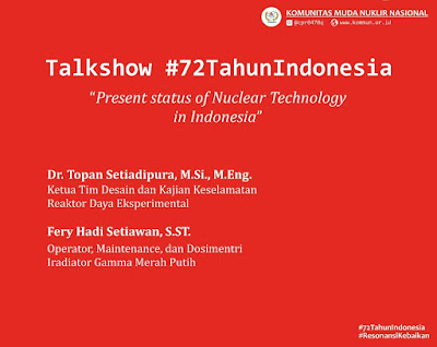 """Talkshow #72TahunIndonesia: """"Present status of Nuclear Technology in Indonesia"""""""