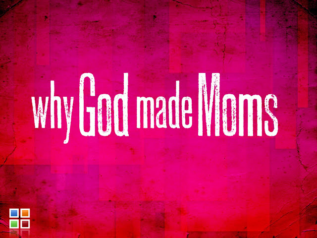 """WHY GOD MADE MOMS"""