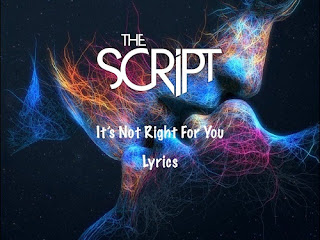 The Script Lyrics - It's Not Right For You